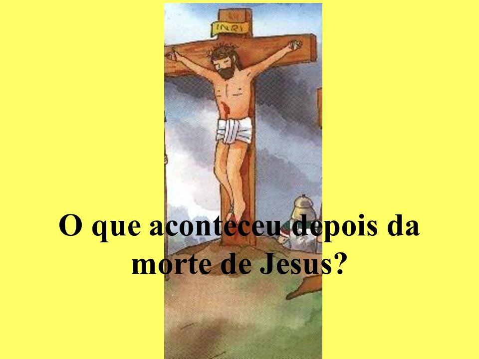 O que aconteceu depois da morte de Jesus?