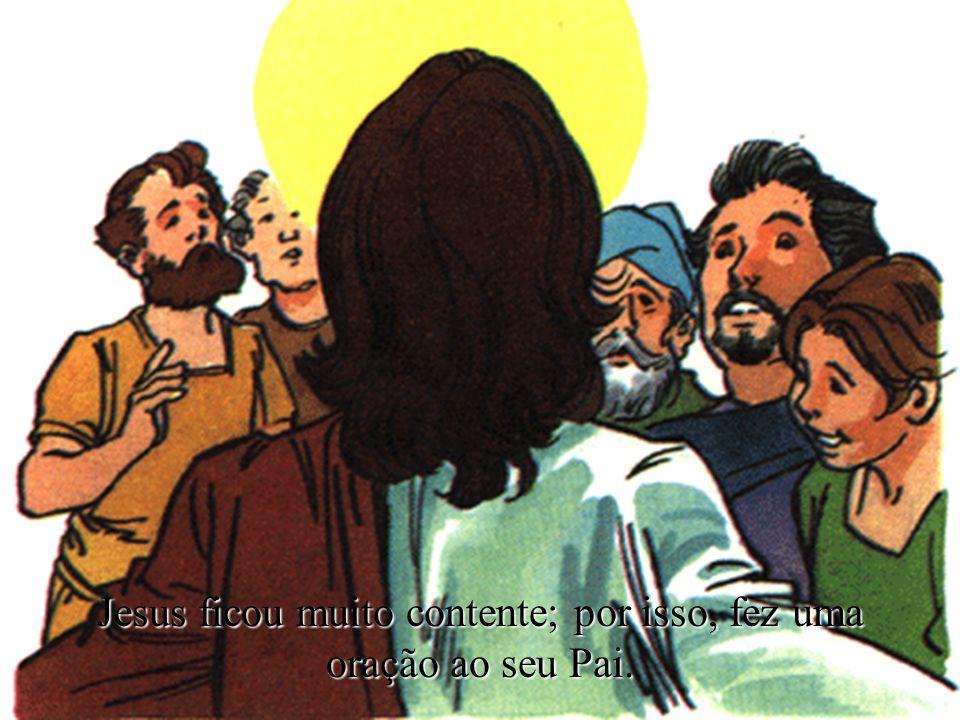 Jesus ficou muito contente; por isso, fez uma oração ao seu Pai.