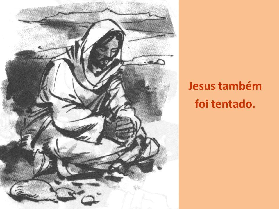 Jesus também foi tentado.