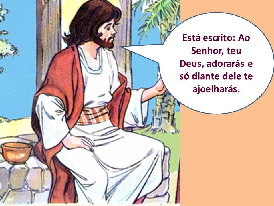 Está escrito: Ao Senhor, teu Deus, adorarás e só diante dele te ajoelharás.