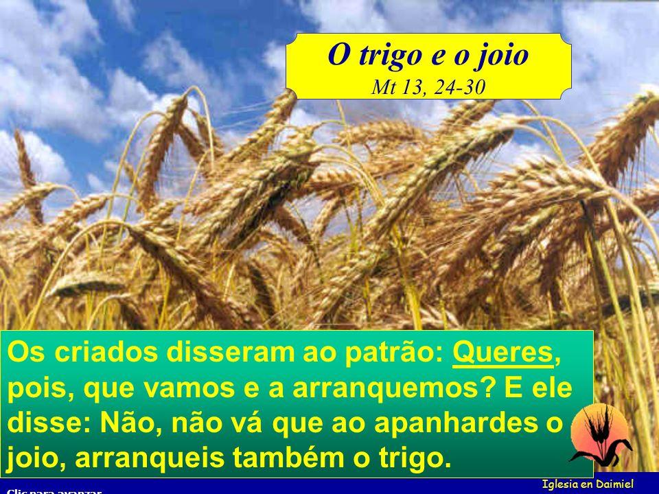 E os servos do pai da família, diseram- lhe: Senhor, não semeaste boa semente no teu campo? Donde, pois, nasceu a cizânia? E ele lhes disse: Um homem