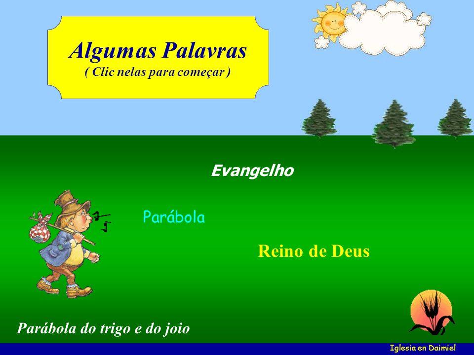 Evangelho Parábola Reino de Deus Algumas Palavras ( Clic nelas para começar ) Iglesia en Daimiel Parábola do trigo e do joio
