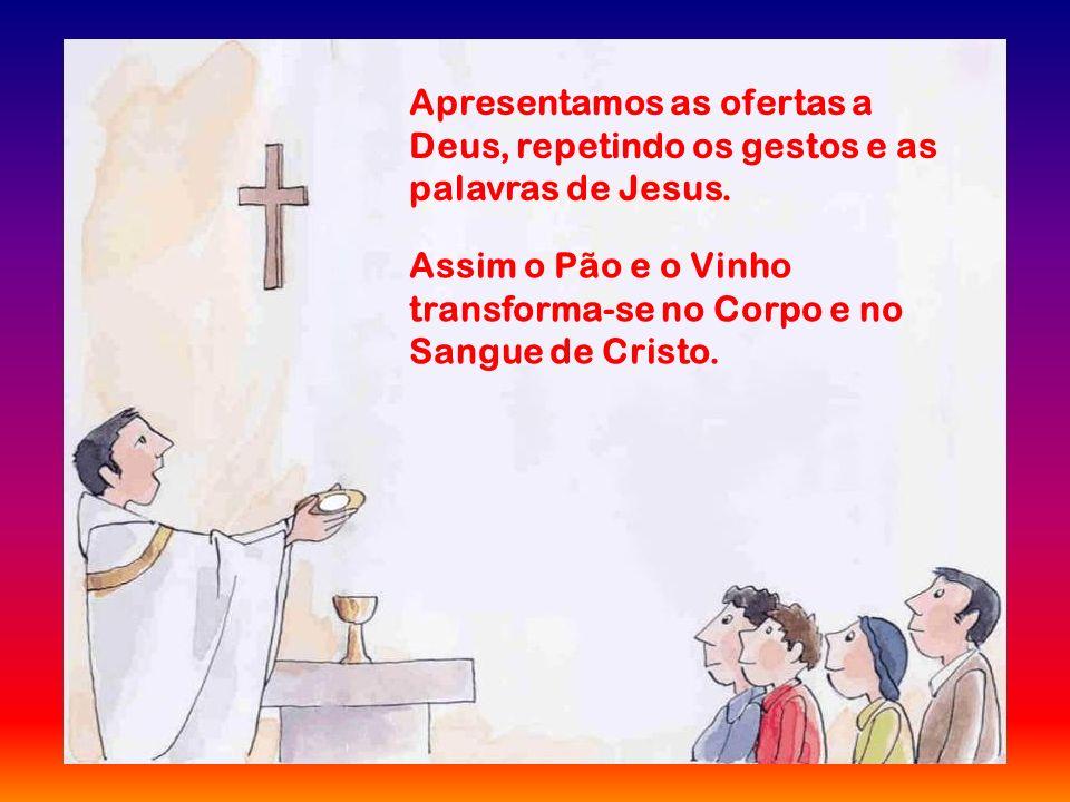 Em seguida, apresentamos as ofertas do Pão e do Vinho, nascidos da terra e fruto do nosso trabalho. E oferecemo-nos também a nós próprios no altar