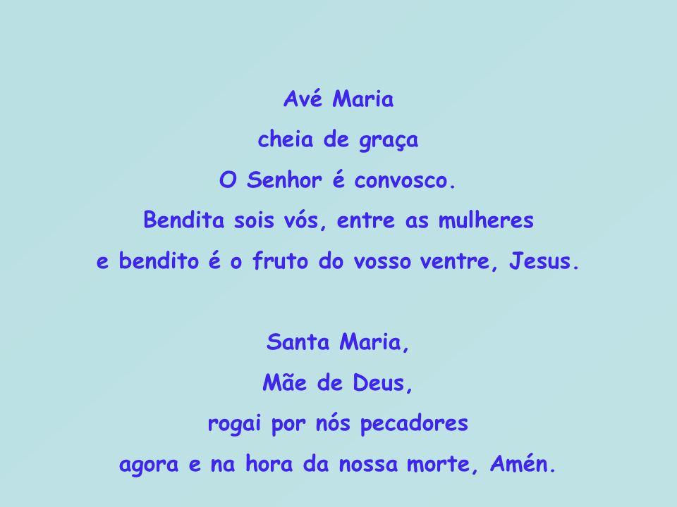 Avé Maria cheia de graça O Senhor é convosco. Bendita sois vós, entre as mulheres e bendito é o fruto do vosso ventre, Jesus. Santa Maria, Mãe de Deus