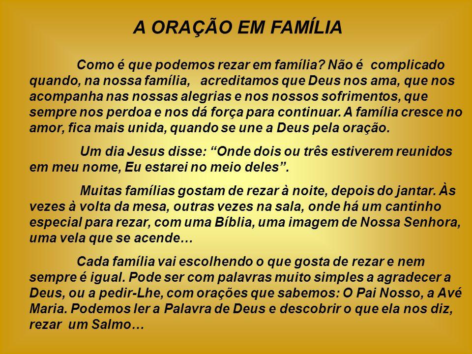 A ORAÇÃO EM FAMÍLIA Como é que podemos rezar em família? Não é complicado quando, na nossa família, acreditamos que Deus nos ama, que nos acompanha na