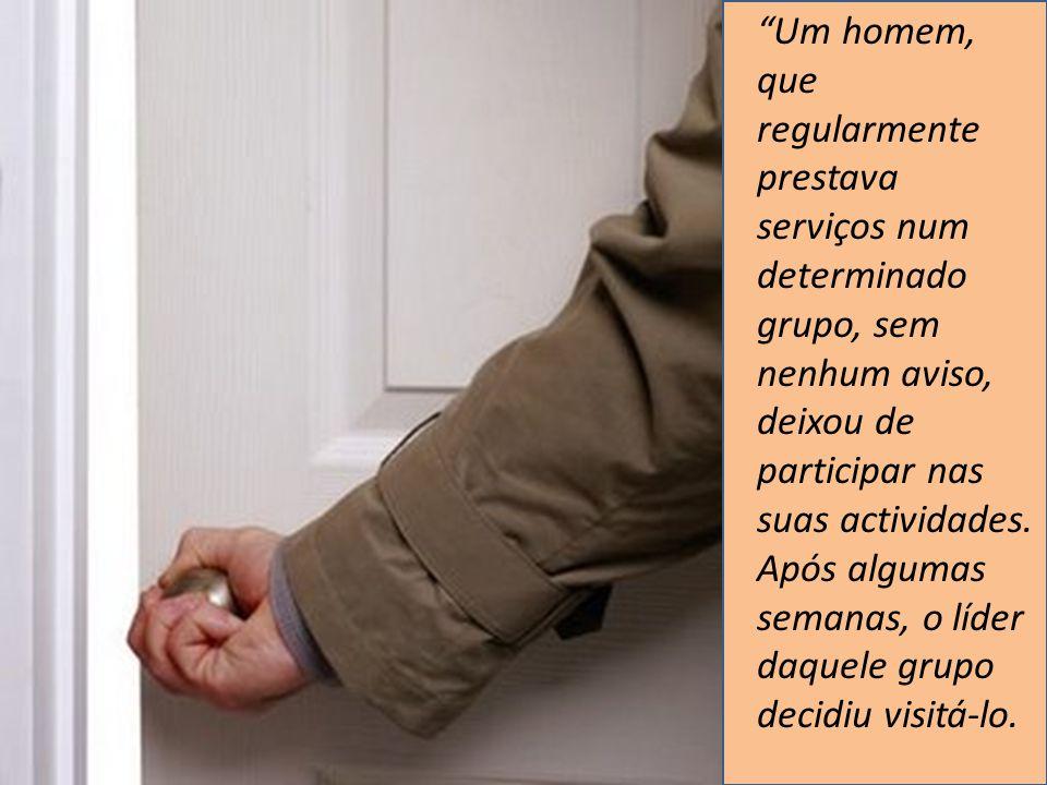 Um homem, que regularmente prestava serviços num determinado grupo, sem nenhum aviso, deixou de participar nas suas actividades. Após algumas semanas,