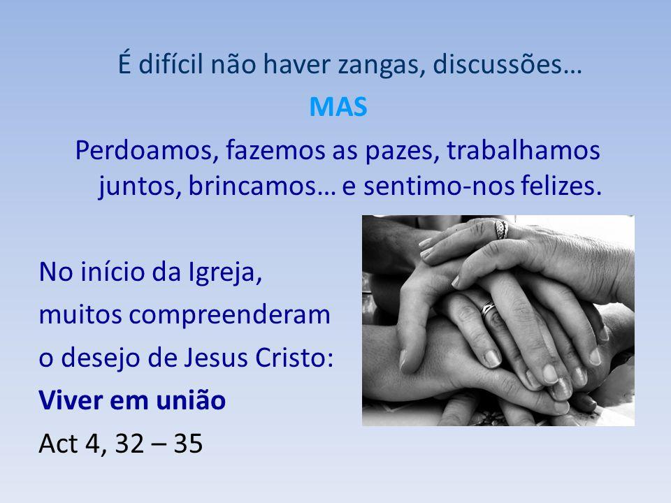 É difícil não haver zangas, discussões… MAS Perdoamos, fazemos as pazes, trabalhamos juntos, brincamos… e sentimo-nos felizes. No início da Igreja, mu