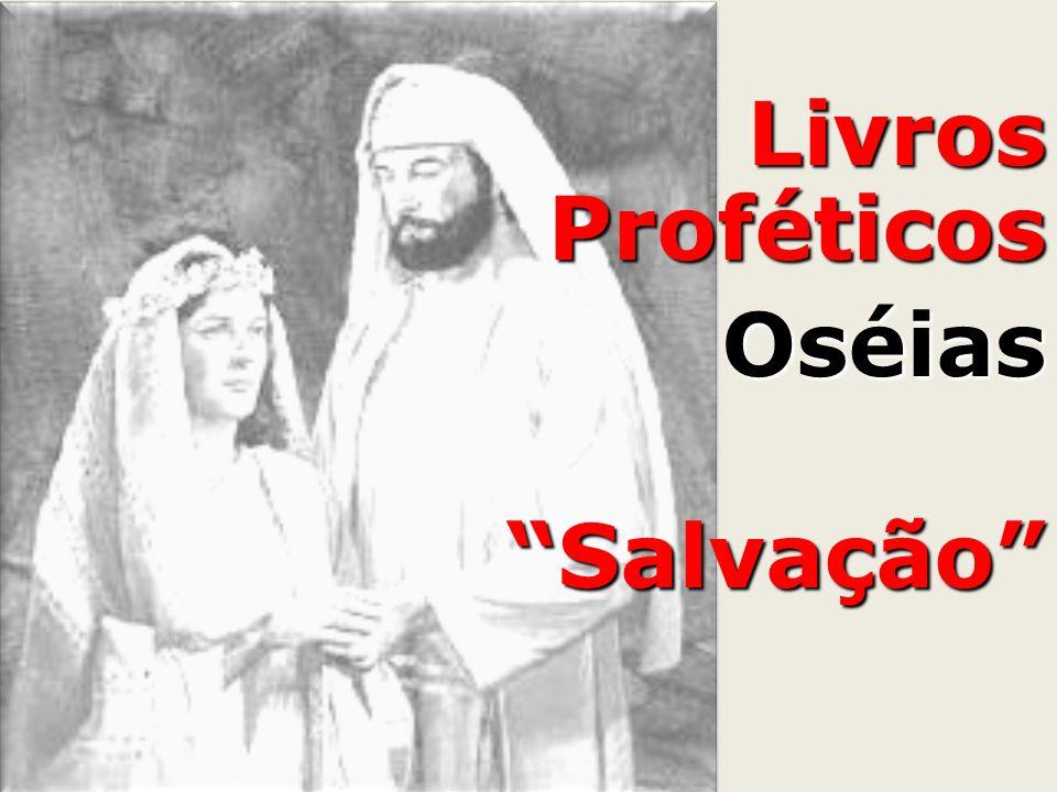 HOJE Oséias = leia-se Jesus Gômer = leia-se Igreja (seu nome) Senhor = leia-se (Pai, Filho, Espírito Santo) Israel/Efraim = leia-se seu nome