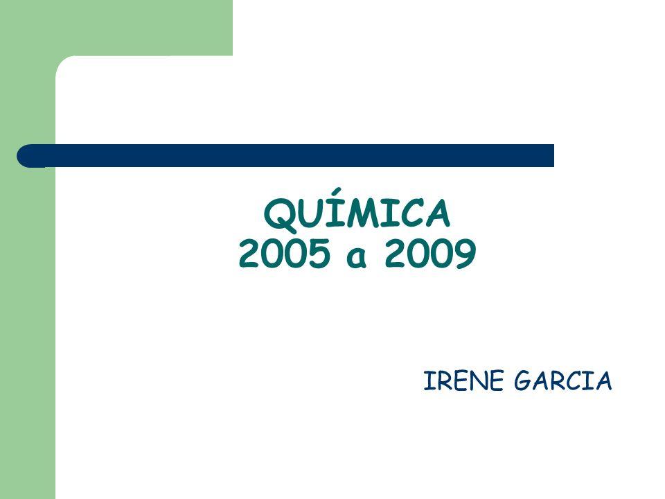 QUÍMICA 2005 a 2009 IRENE GARCIA