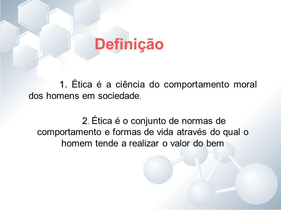 1. 1. Ética é a ciência do comportamento moral dos homens em sociedade. 2. 2. Ética é o conjunto de normas de comportamento e formas de vida através d