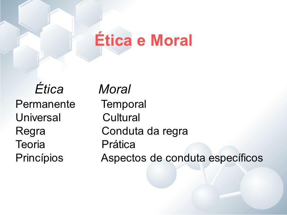 Ética e Moral Ética Moral Permanente Temporal Universal Cultural Regra Conduta da regra Teoria Prática Princípios Aspectos de conduta específicos