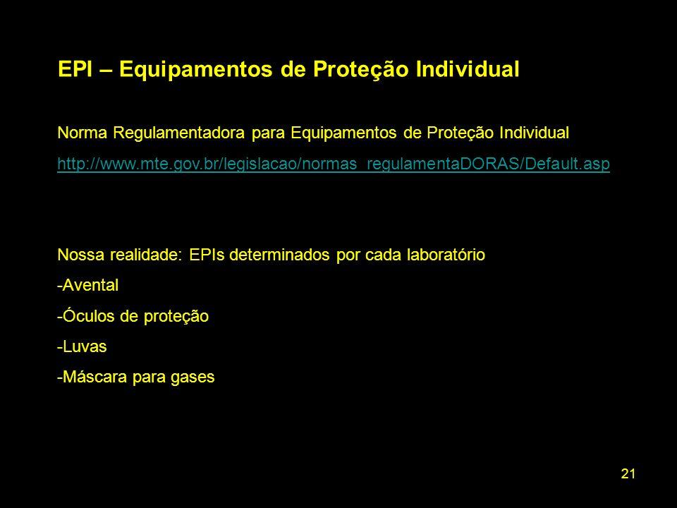 21 EPI – Equipamentos de Proteção Individual Norma Regulamentadora para Equipamentos de Proteção Individual http://www.mte.gov.br/legislacao/normas_re