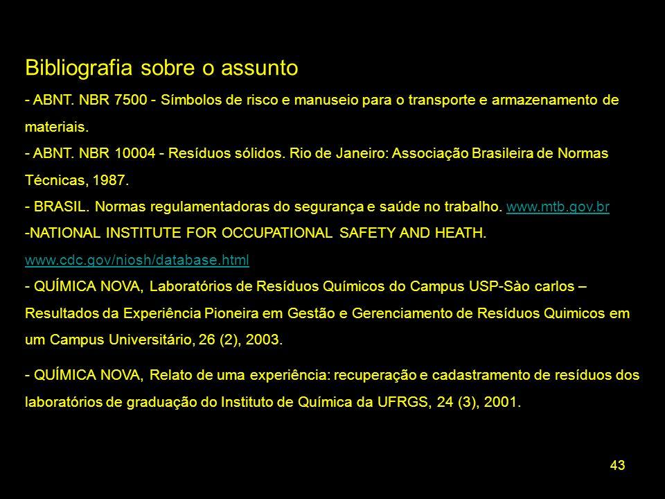 43 Bibliografia sobre o assunto - ABNT. NBR 7500 - Símbolos de risco e manuseio para o transporte e armazenamento de materiais. - ABNT. NBR 10004 - Re