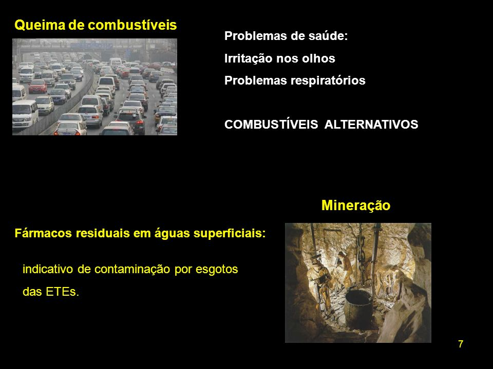 7 Problemas de saúde: Irritação nos olhos Problemas respiratórios COMBUSTÍVEIS ALTERNATIVOS Mineração Queima de combustíveis Fármacos residuais em águ