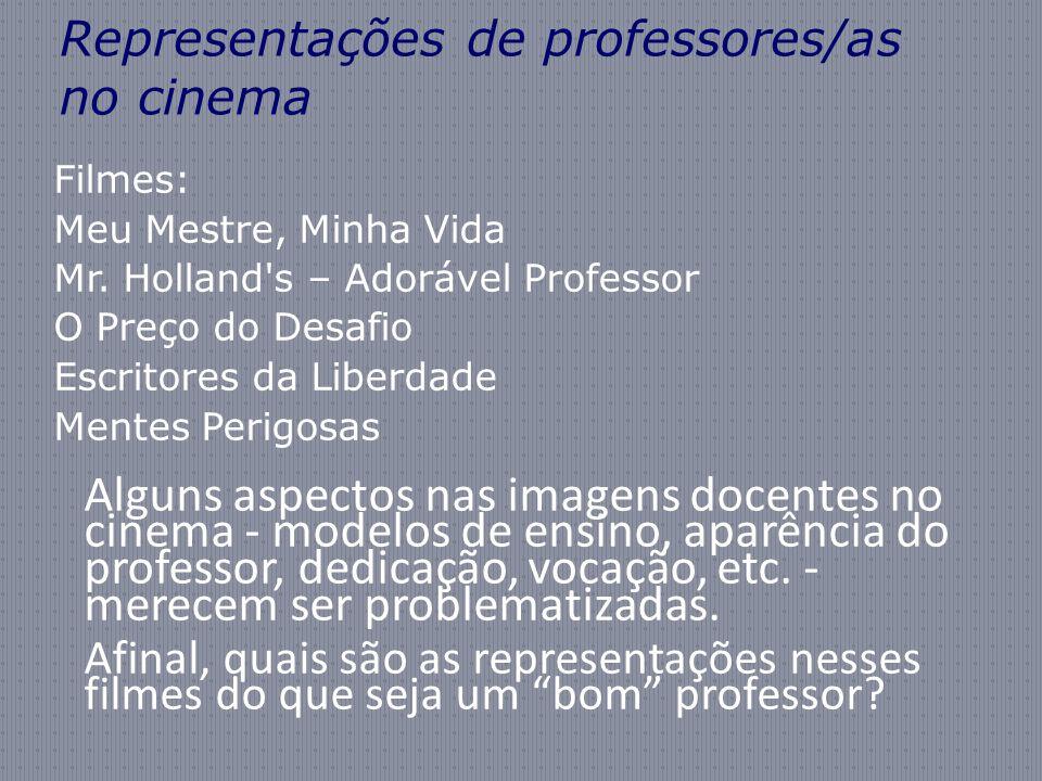 Representações de professores/as no cinema Filmes: Meu Mestre, Minha Vida Mr. Holland's – Adorável Professor O Preço do Desafio Escritores da Liberdad