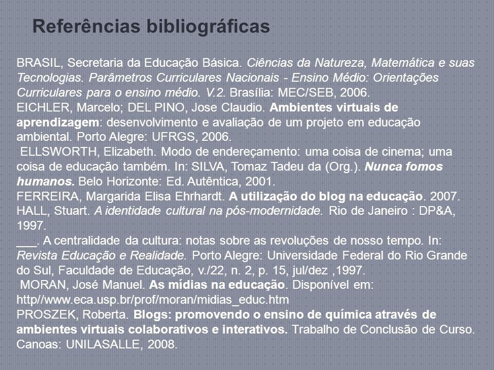 Referências bibliográficas BRASIL, Secretaria da Educação Básica. Ciências da Natureza, Matemática e suas Tecnologias. Parâmetros Curriculares Naciona