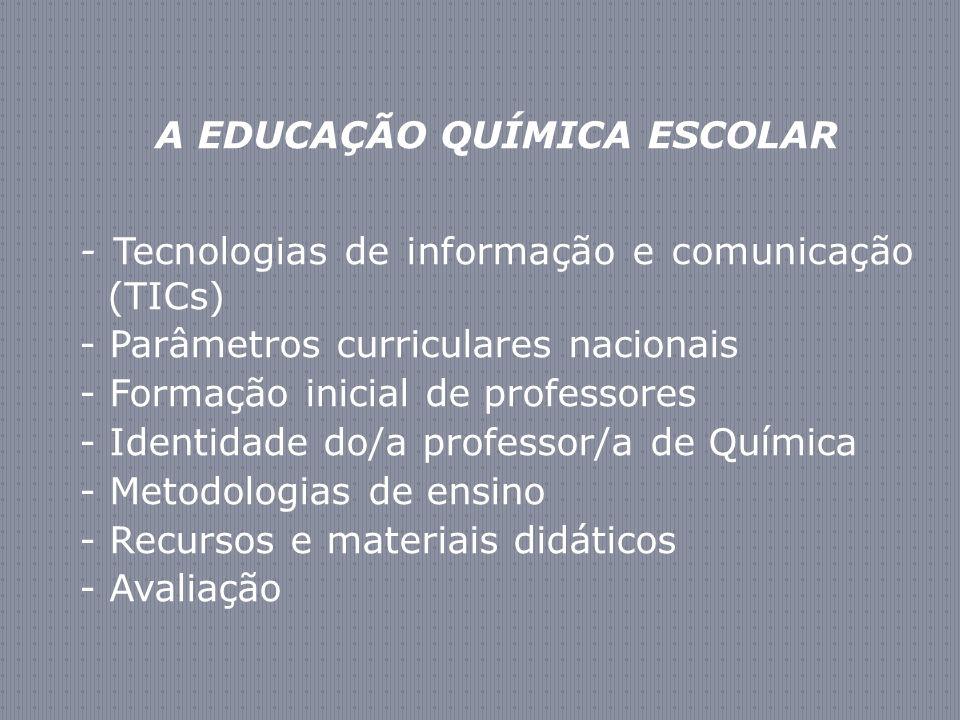 A EDUCAÇÃO QUÍMICA ESCOLAR - Tecnologias de informação e comunicação (TICs) - Parâmetros curriculares nacionais - Formação inicial de professores - Id