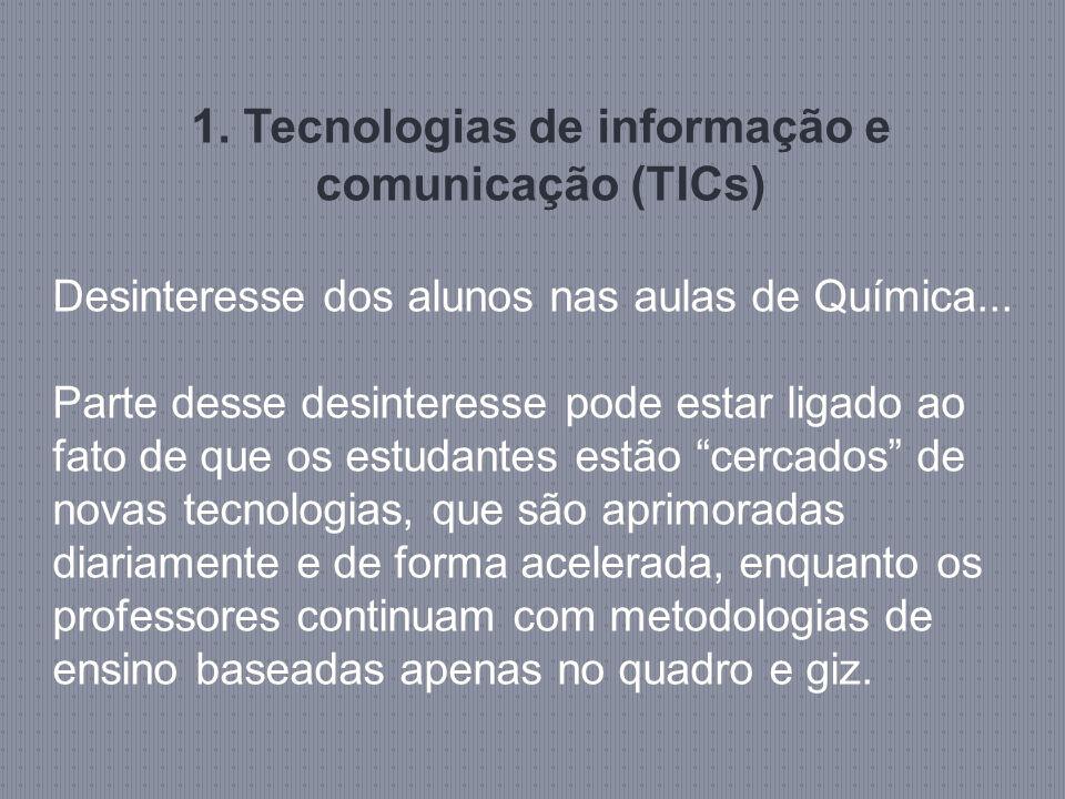 1. Tecnologias de informação e comunicação (TICs) Desinteresse dos alunos nas aulas de Química... Parte desse desinteresse pode estar ligado ao fato d