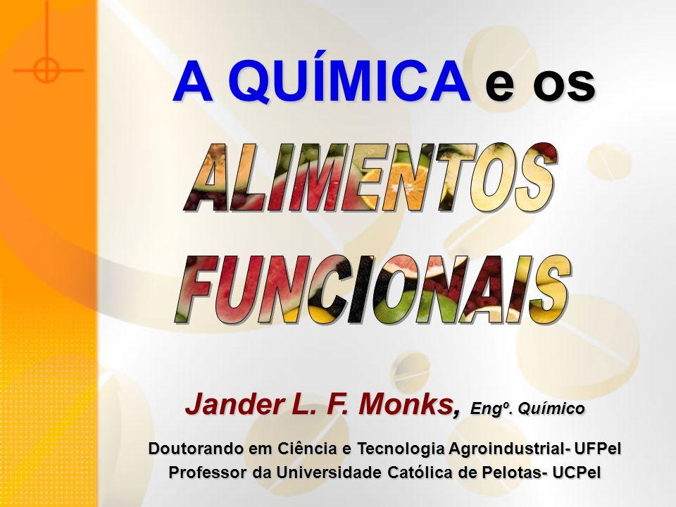 A QUÍMICA e os Jander L. F. Monks, Engº. Químico Doutorando em Ciência e Tecnologia Agroindustrial- UFPel Professor da Universidade Católica de Pelota