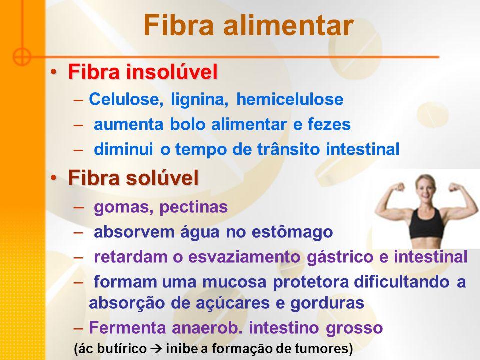 Fibra alimentar Fibra insolúvelFibra insolúvel –Celulose, lignina, hemicelulose – aumenta bolo alimentar e fezes – diminui o tempo de trânsito intesti