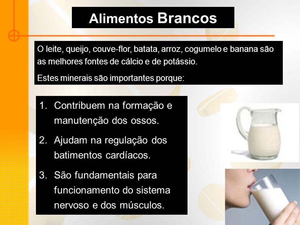 Alimentos Brancos O leite, queijo, couve-flor, batata, arroz, cogumelo e banana são as melhores fontes de cálcio e de potássio. Estes minerais são imp