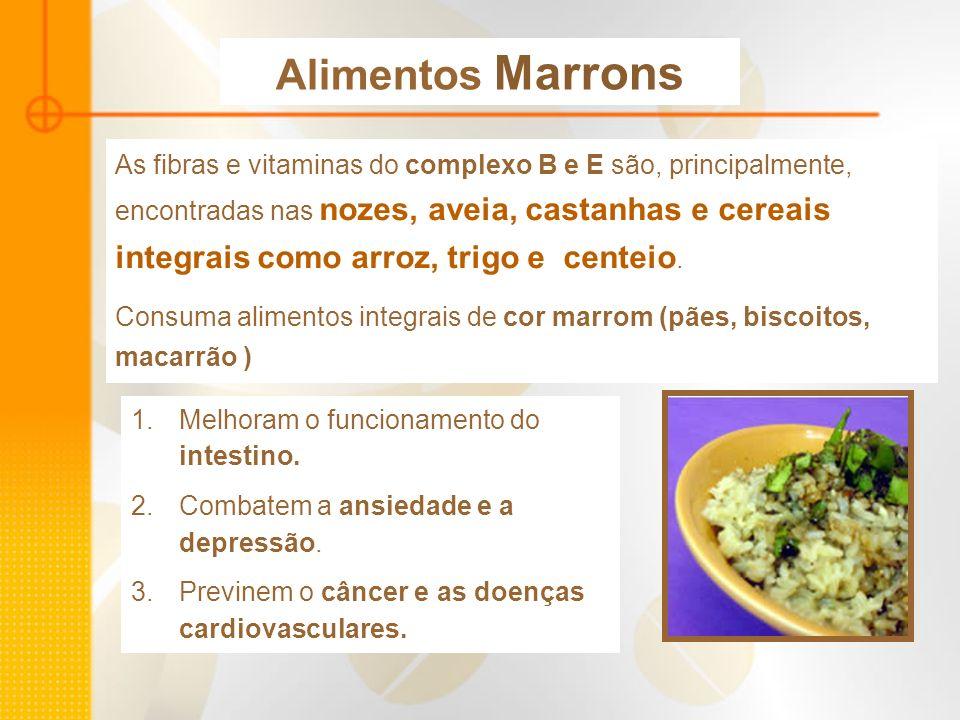 Alimentos Marrons As fibras e vitaminas do complexo B e E são, principalmente, encontradas nas nozes, aveia, castanhas e cereais integrais como arroz,