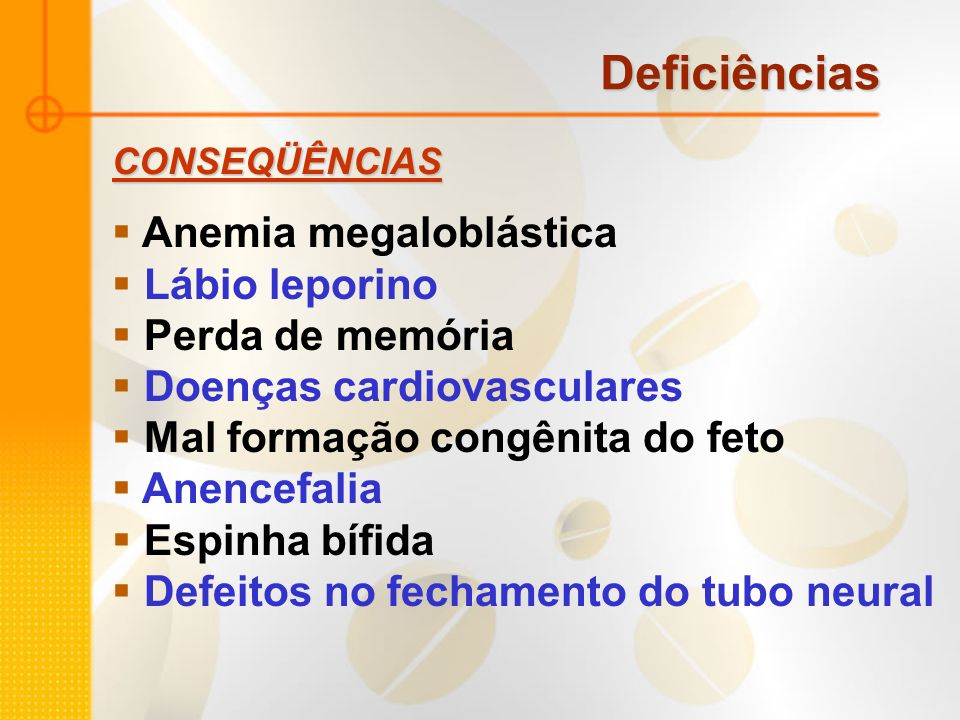 Deficiências Anemia megaloblástica Lábio leporino Perda de memória Doenças cardiovasculares Mal formação congênita do feto Anencefalia Espinha bífida