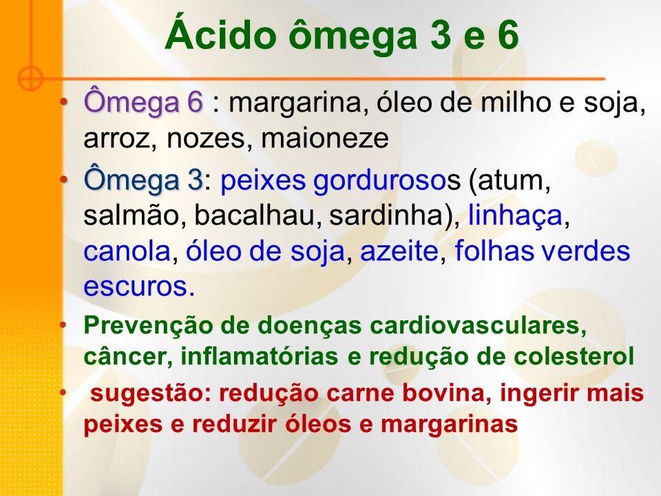 Ômega 6Ômega 6 : margarina, óleo de milho e soja, arroz, nozes, maioneze Ômega 3Ômega 3: peixes gordurosos (atum, salmão, bacalhau, sardinha), linhaça