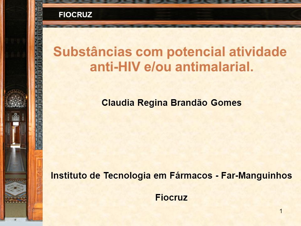 1 FIOCRUZ Substâncias com potencial atividade anti-HIV e/ou antimalarial. Claudia Regina Brandão Gomes Instituto de Tecnologia em Fármacos - Far-Mangu