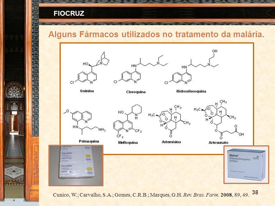 38 FIOCRUZ Alguns Fármacos utilizados no tratamento da malária. Cunico, W.; Carvalho, S.A.; Gomes, C.R.B.; Marques, G.H. Rev. Bras. Farm. 2008, 89, 49
