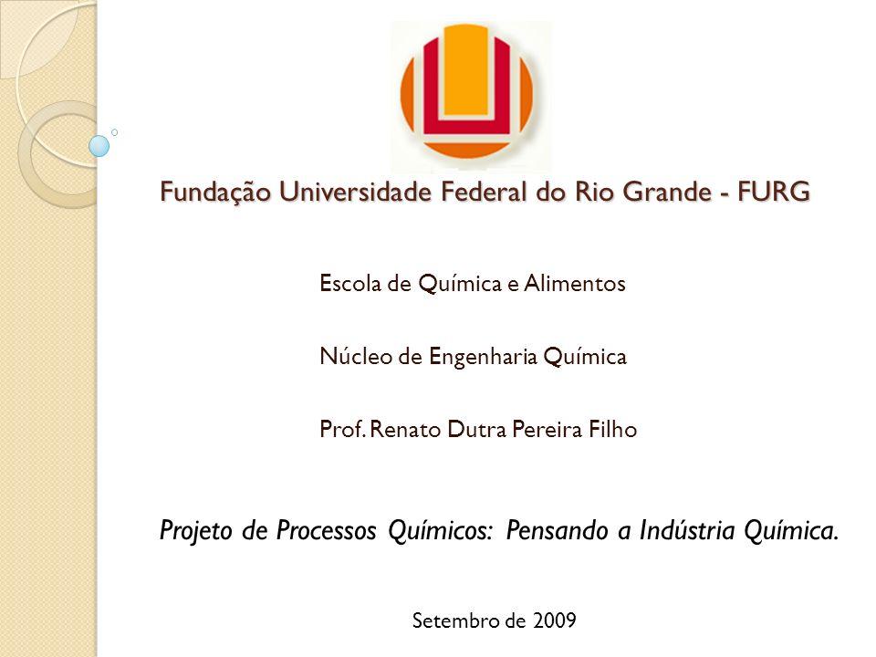 Fundação Universidade Federal do Rio Grande - FURG Escola de Química e Alimentos Núcleo de Engenharia Química Prof. Renato Dutra Pereira Filho Projeto