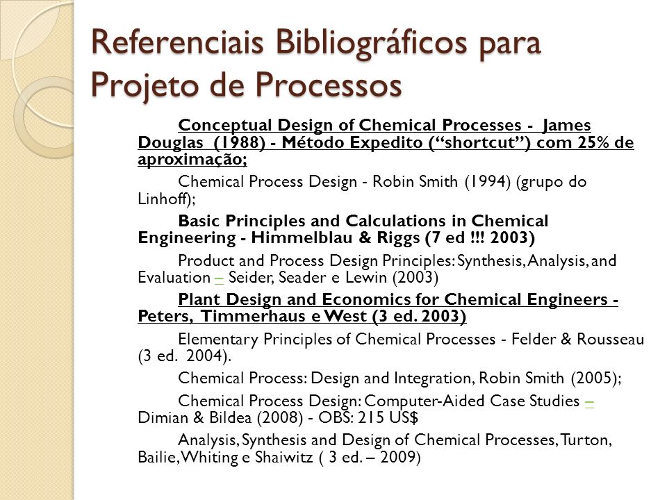 Referenciais Bibliográficos para Projeto de Processos Conceptual Design of Chemical Processes - James Douglas (1988) - Método Expedito (shortcut) com