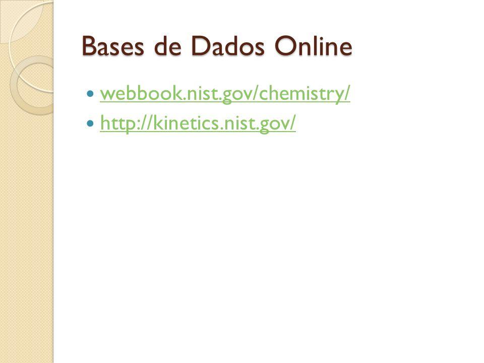 Bases de Dados Online webbook.nist.gov/chemistry/ http://kinetics.nist.gov/