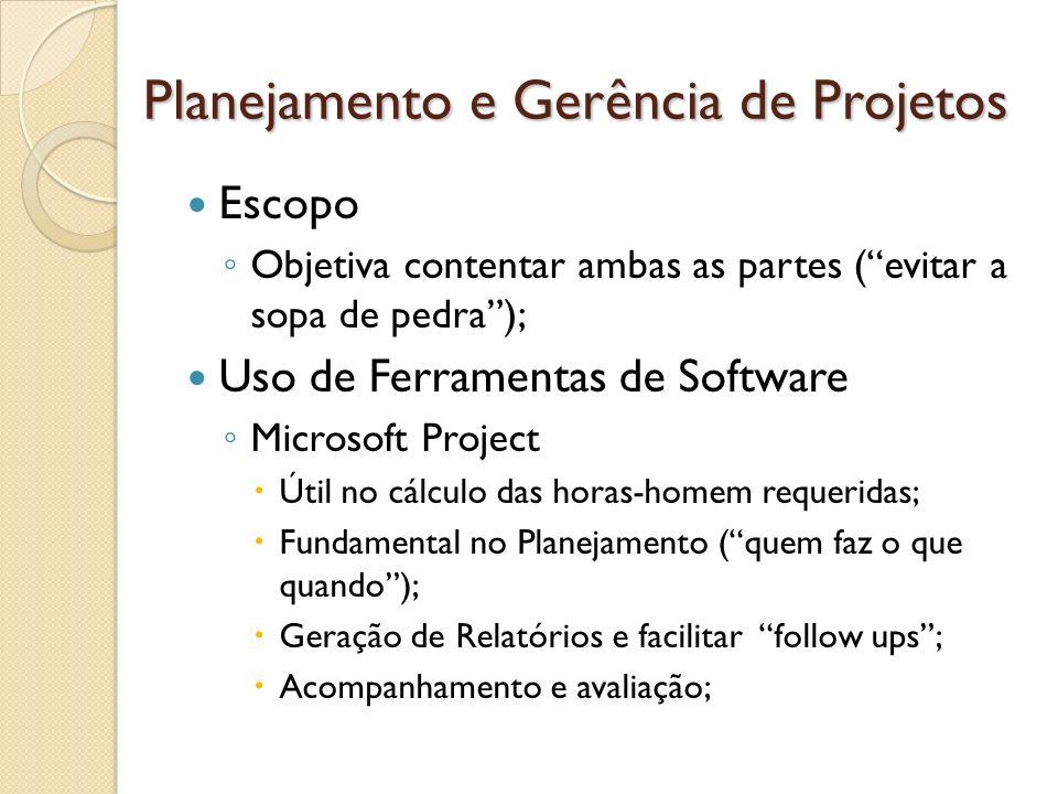 Planejamento e Gerência de Projetos Escopo Objetiva contentar ambas as partes (evitar a sopa de pedra); Uso de Ferramentas de Software Microsoft Proje