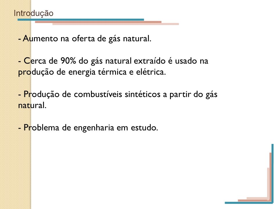 Introdução - Aumento na oferta de gás natural. - Cerca de 90% do gás natural extraído é usado na produção de energia térmica e elétrica. - Produção de