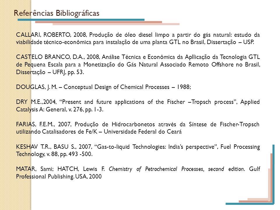 Referências Bibliográficas CALLARI, ROBERTO, 2008, Produção de óleo diesel limpo a partir do gás natural: estudo da viabilidade técnico-econômica para