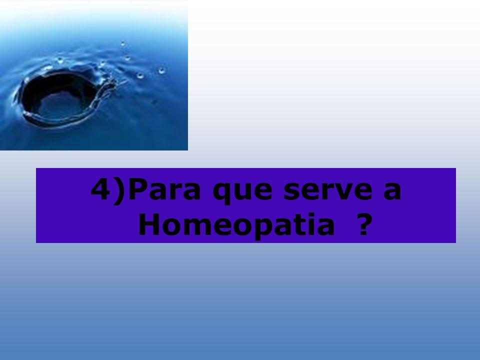 4)Para que serve a Homeopatia ?