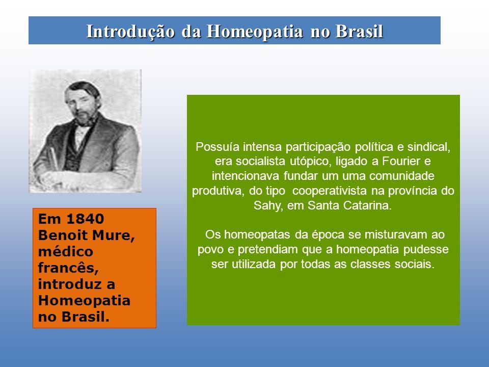 Em 1840 Benoit Mure, médico francês, introduz a Homeopatia no Brasil. Possuía intensa participação política e sindical, era socialista utópico, ligado