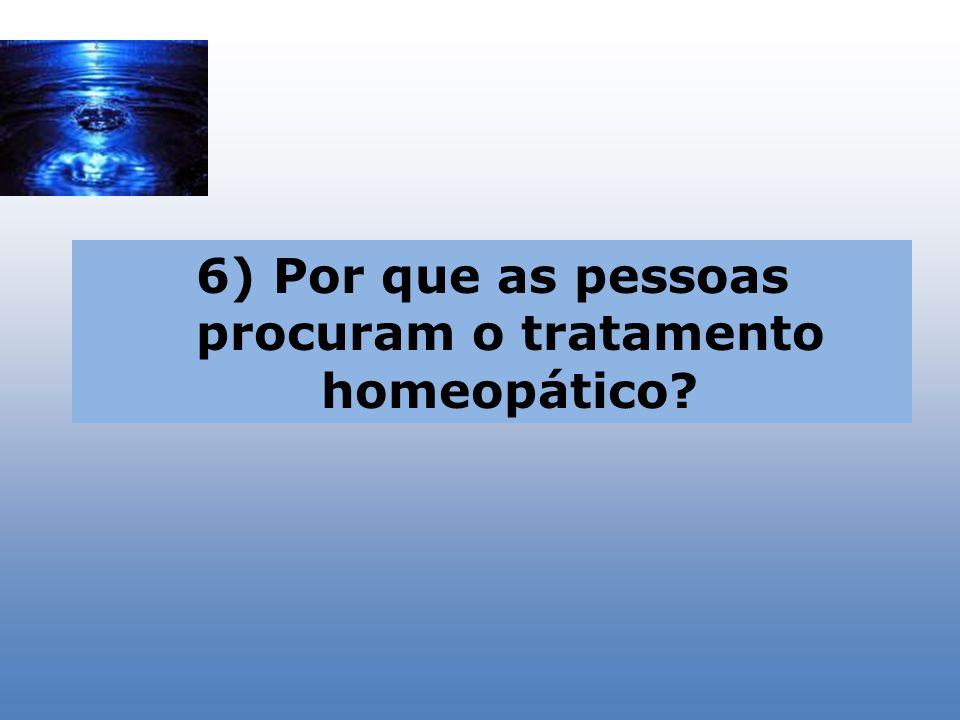 6) Por que as pessoas procuram o tratamento homeopático?