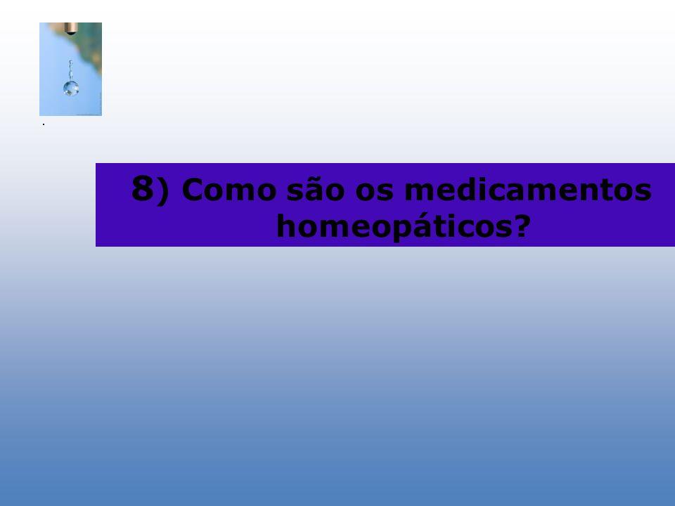 8 ) Como são os medicamentos homeopáticos?