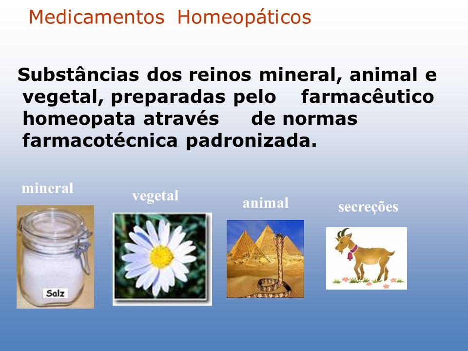 Medicamentos Homeopáticos Substâncias dos reinos mineral, animal e vegetal, preparadas pelo farmacêutico homeopata através de normas farmacotécnica pa