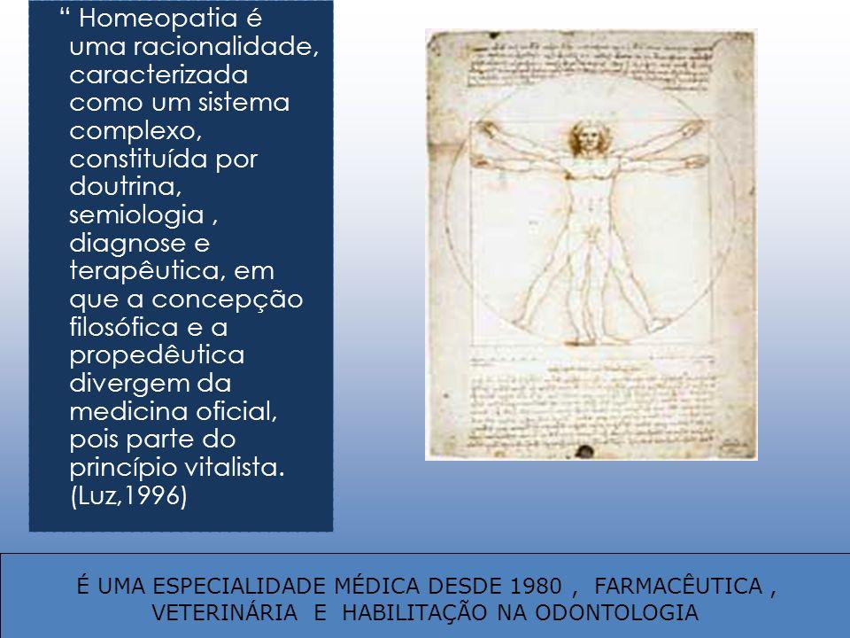 Homeopatia é uma racionalidade, caracterizada como um sistema complexo, constituída por doutrina, semiologia, diagnose e terapêutica, em que a concepç