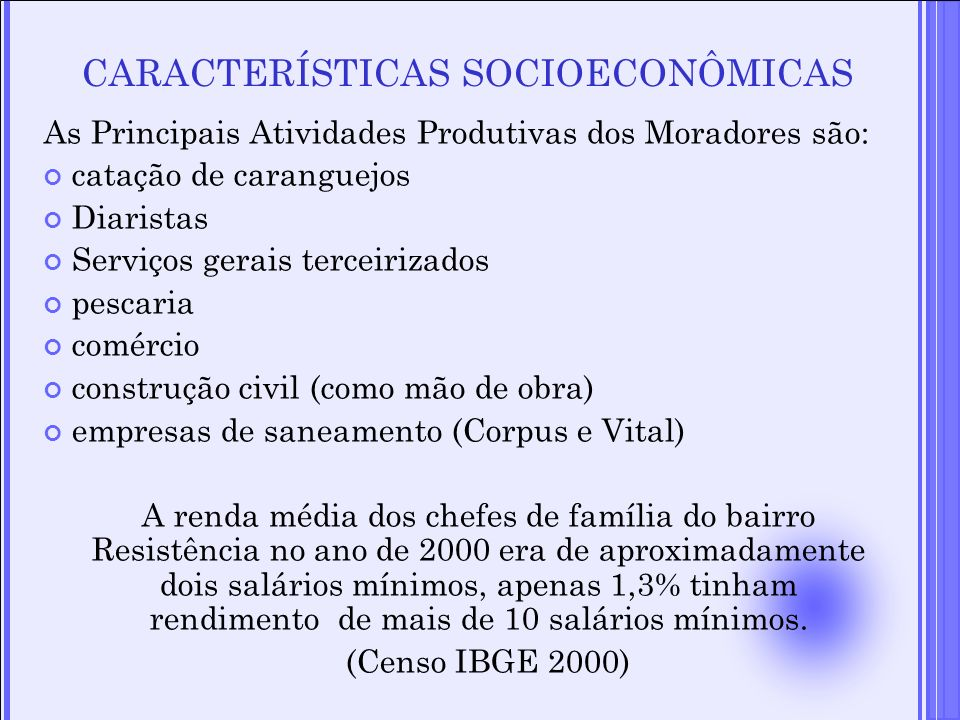 CARACTERÍSTICAS SOCIOECONÔMICAS As Principais Atividades Produtivas dos Moradores são: catação de caranguejos Diaristas Serviços gerais terceirizados