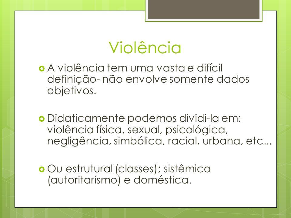Violência A violência tem uma vasta e difícil definição- não envolve somente dados objetivos. Didaticamente podemos dividi-la em: violência física, se