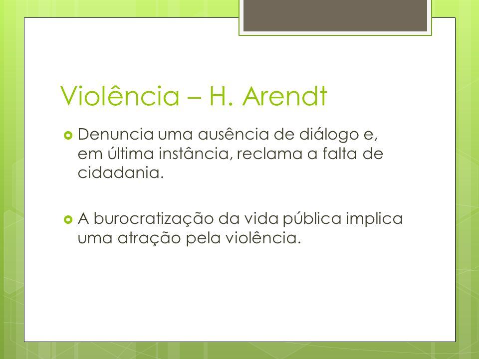 Violência – H. Arendt Denuncia uma ausência de diálogo e, em última instância, reclama a falta de cidadania. A burocratização da vida pública implica