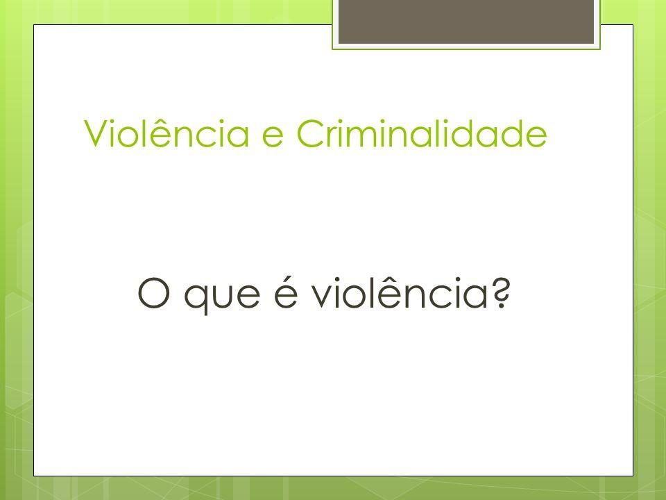 Violência e Criminalidade O que é criminalidade?