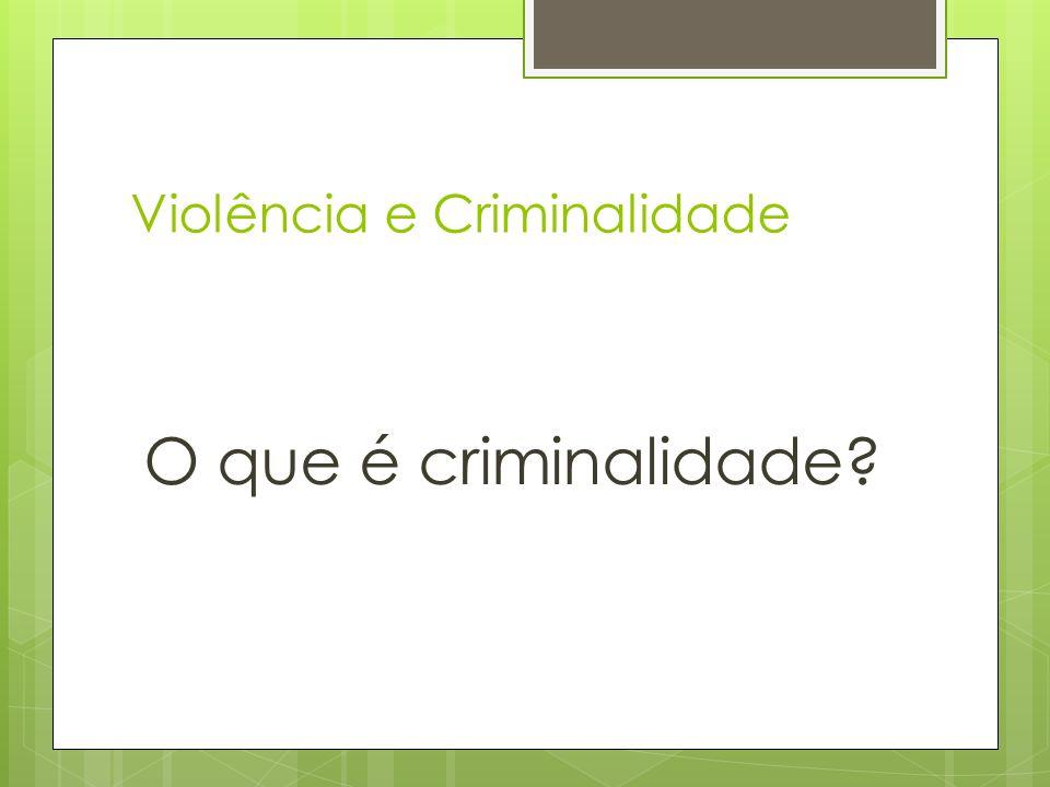 Violência e Criminalidade A violência e a criminalidade têm extensão?