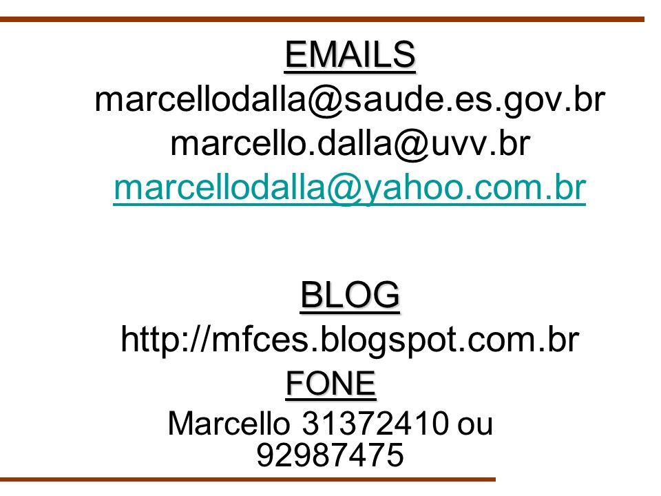 EMAILS BLOG EMAILS marcellodalla@saude.es.gov.br marcello.dalla@uvv.br marcellodalla@yahoo.com.br BLOG http://mfces.blogspot.com.br marcellodalla@yaho