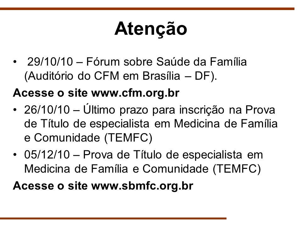 Atenção 29/10/10 – Fórum sobre Saúde da Família (Auditório do CFM em Brasília – DF). Acesse o site www.cfm.org.br 26/10/10 – Último prazo para inscriç
