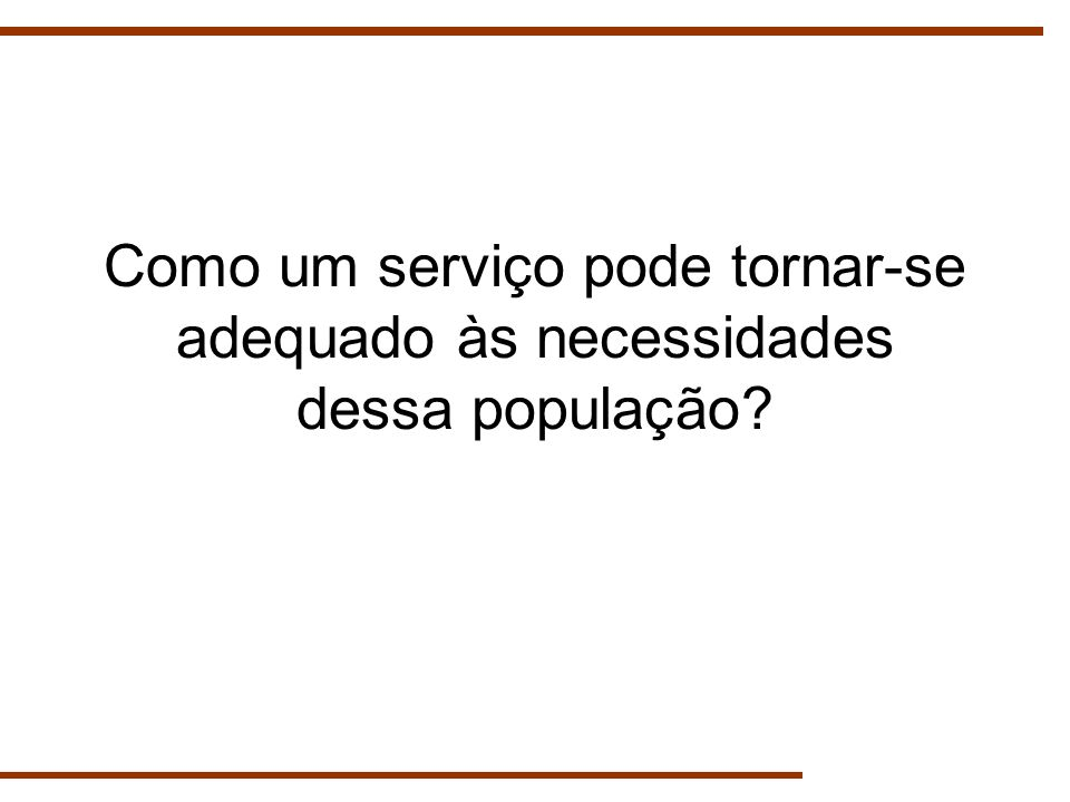 Como um serviço pode tornar-se adequado às necessidades dessa população?